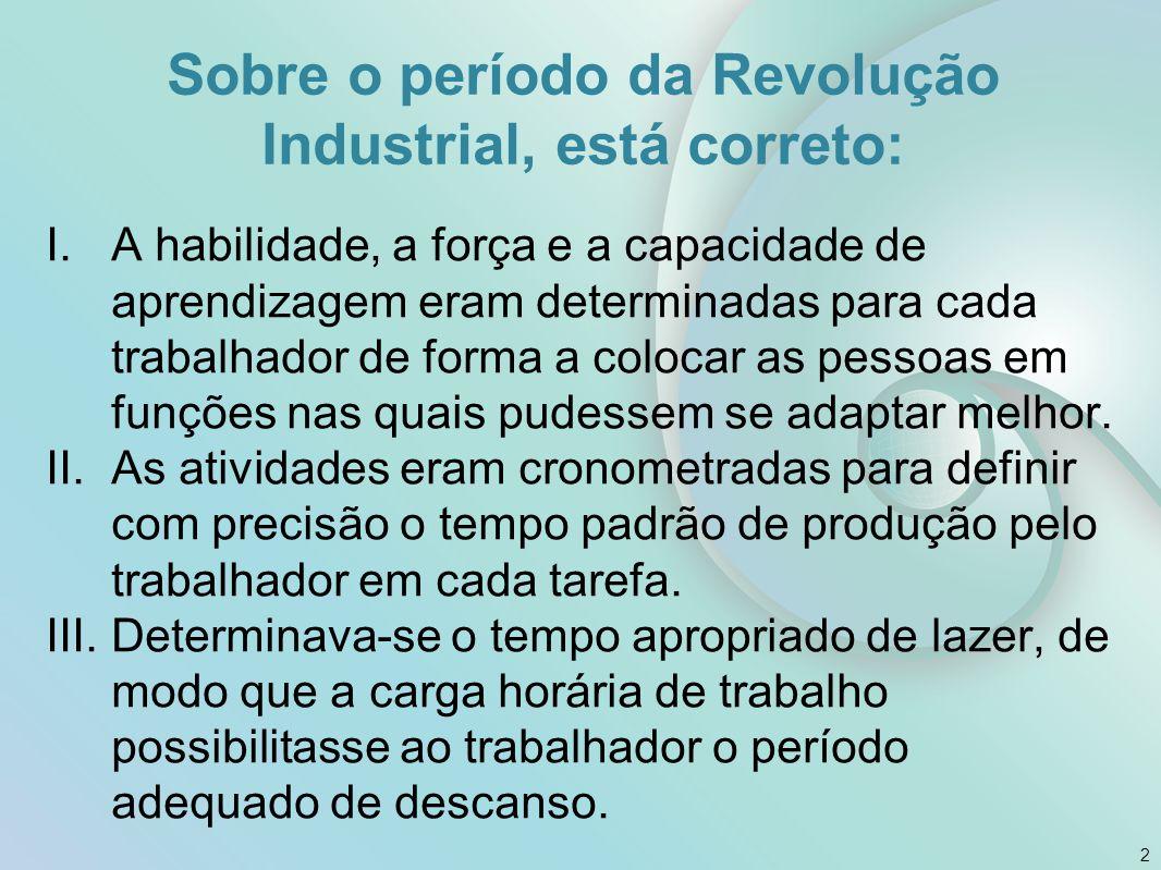 Sobre o período da Revolução Industrial, está correto: