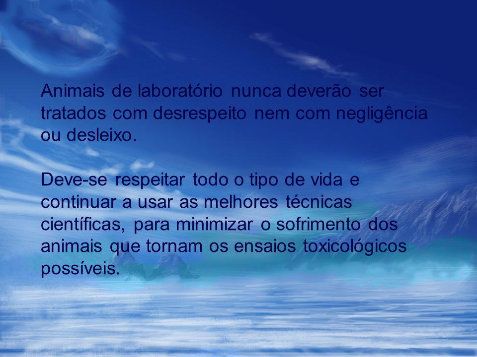 Animais de laboratório nunca deverão ser tratados com desrespeito nem com negligência ou desleixo.