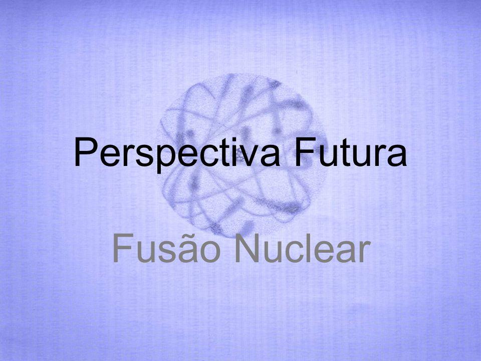 Perspectiva Futura Fusão Nuclear