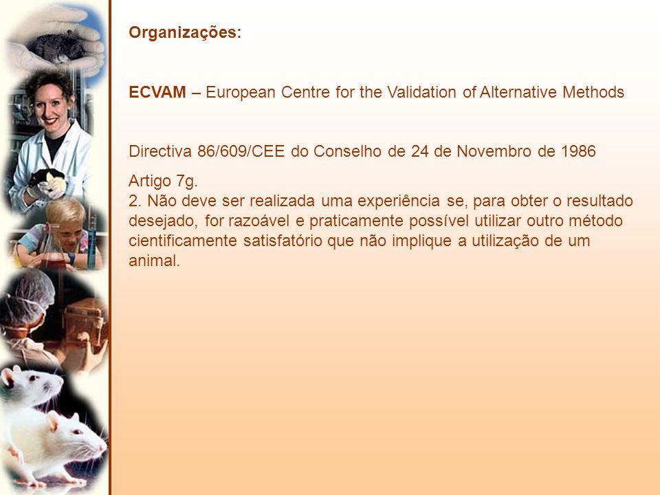 Organizações: ECVAM – European Centre for the Validation of Alternative Methods. Directiva 86/609/CEE do Conselho de 24 de Novembro de 1986.