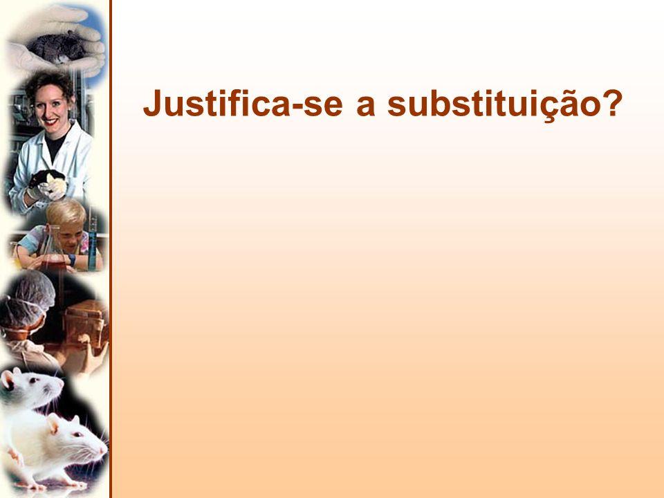 Justifica-se a substituição