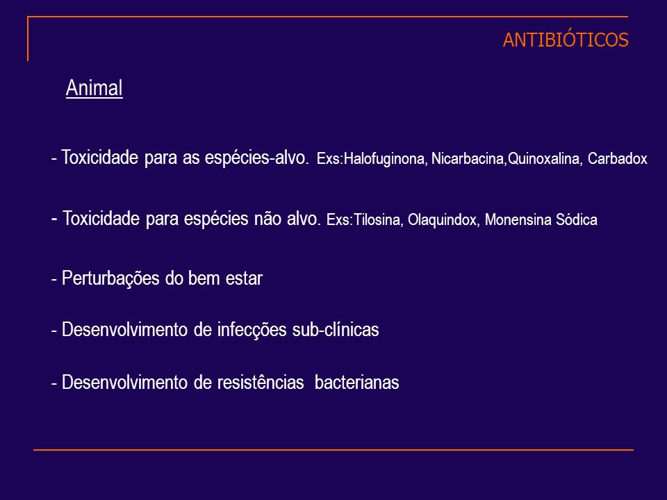 ANTIBIÓTICOS Animal. - Toxicidade para as espécies-alvo. Exs:Halofuginona, Nicarbacina,Quinoxalina, Carbadox.