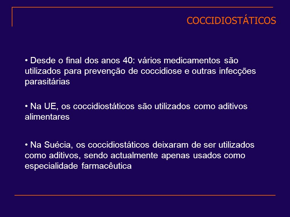 COCCIDIOSTÁTICOS Desde o final dos anos 40: vários medicamentos são utilizados para prevenção de coccidiose e outras infecções parasitárias.
