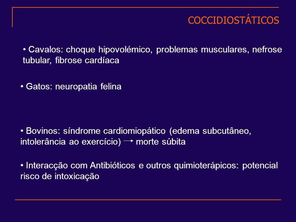 COCCIDIOSTÁTICOS Cavalos: choque hipovolémico, problemas musculares, nefrose tubular, fibrose cardíaca.