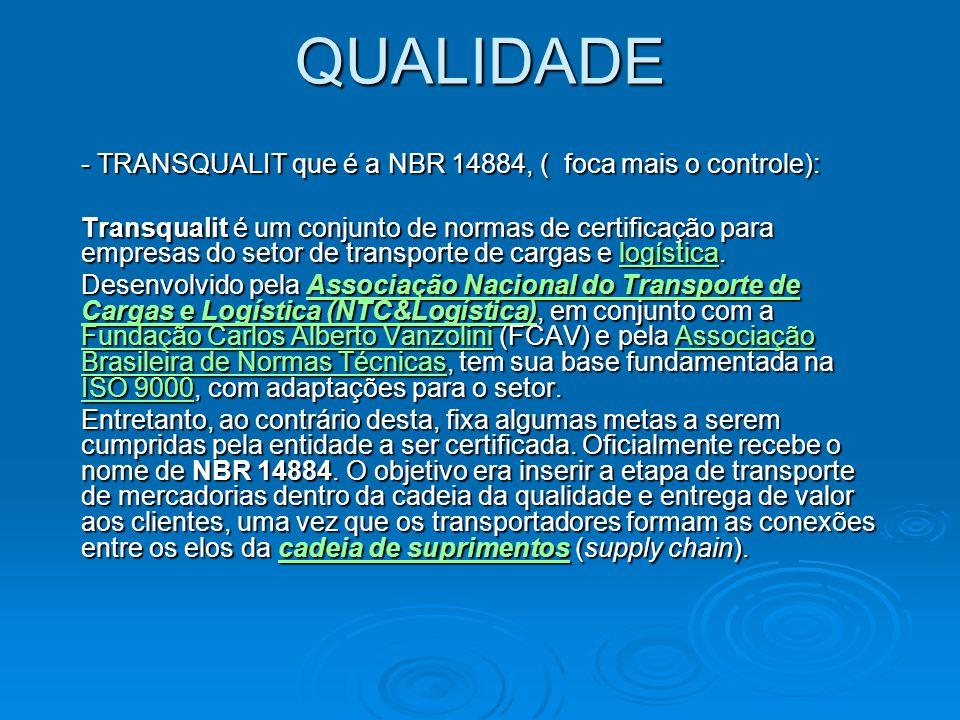 QUALIDADE - TRANSQUALIT que é a NBR 14884, ( foca mais o controle):