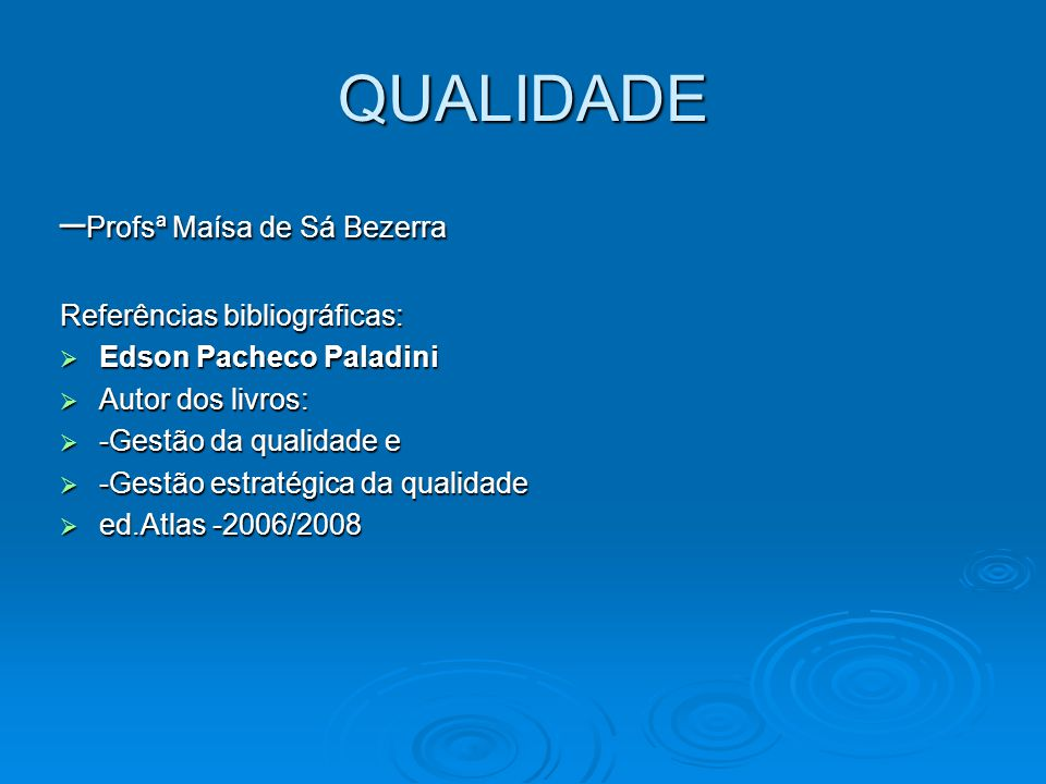 QUALIDADE –Profsª Maísa de Sá Bezerra Referências bibliográficas: