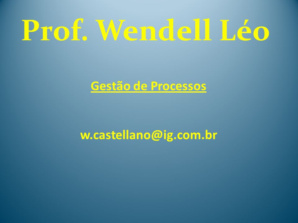 Gestão de Processos w.castellano@ig.com.br