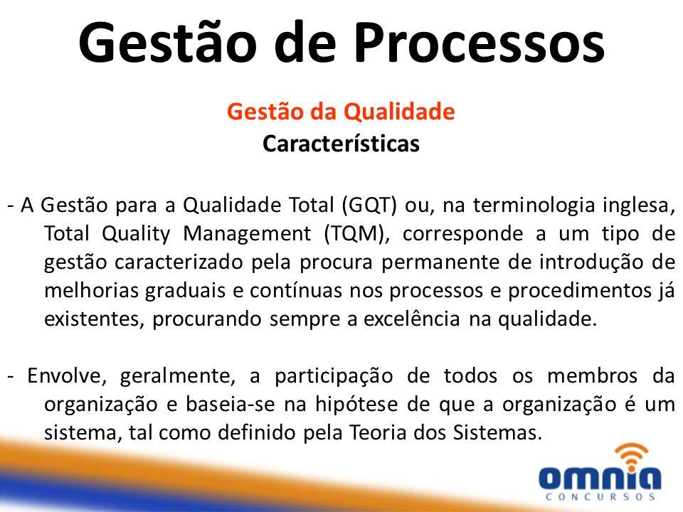 Gestão de Processos Gestão da Qualidade Características