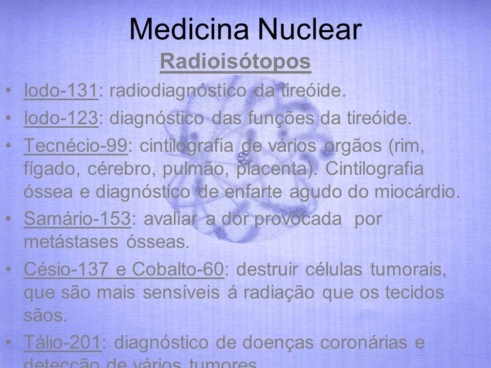 Medicina Nuclear Radioisótopos Iodo-131: radiodiagnóstico da tireóide.