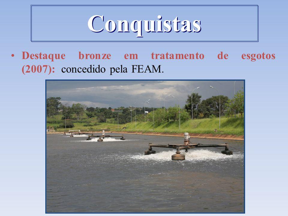 Conquistas Destaque bronze em tratamento de esgotos (2007): concedido pela FEAM.