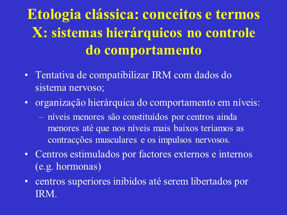 Etologia clássica: conceitos e termos X: sistemas hierárquicos no controle do comportamento