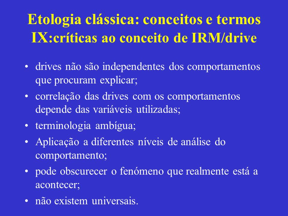Etologia clássica: conceitos e termos IX:críticas ao conceito de IRM/drive