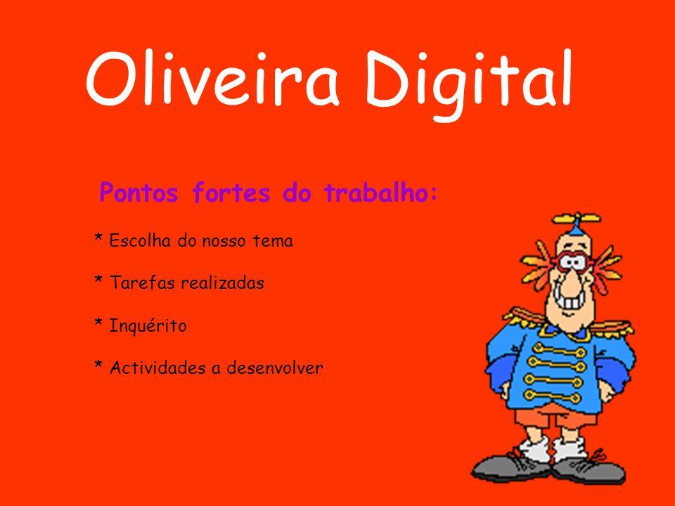 Oliveira Digital Pontos fortes do trabalho: * Escolha do nosso tema