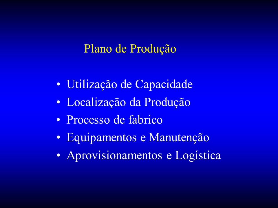 Plano de Produção Utilização de Capacidade. Localização da Produção. Processo de fabrico. Equipamentos e Manutenção.