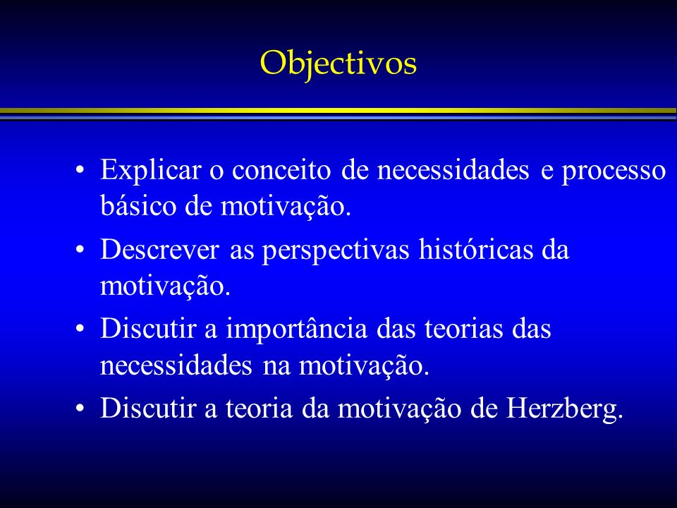 ObjectivosExplicar o conceito de necessidades e processo básico de motivação. Descrever as perspectivas históricas da motivação.