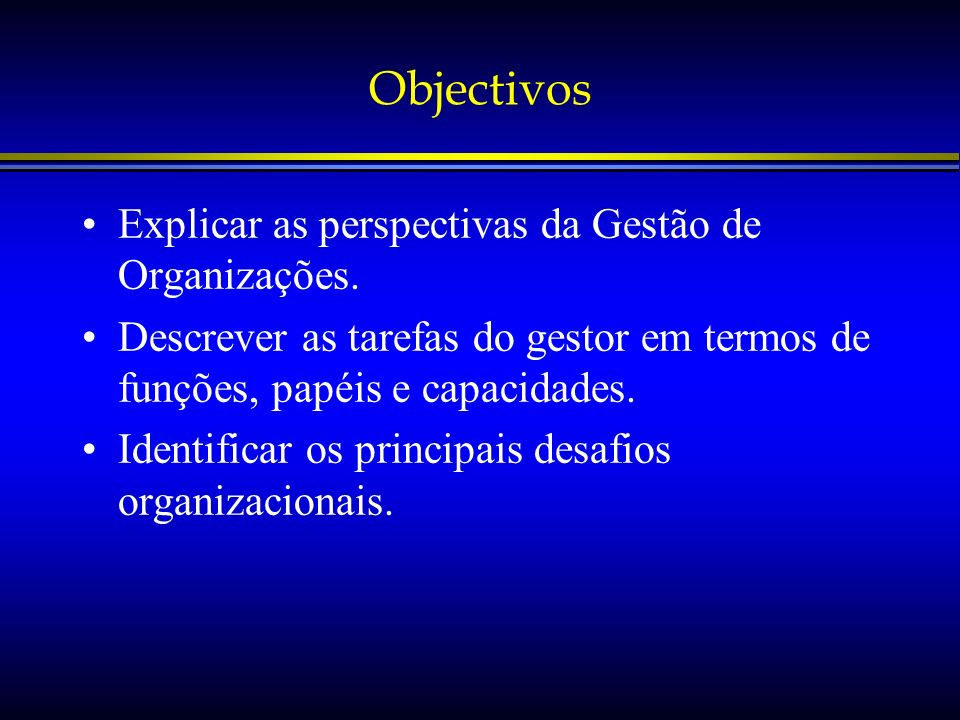 Objectivos Explicar as perspectivas da Gestão de Organizações.