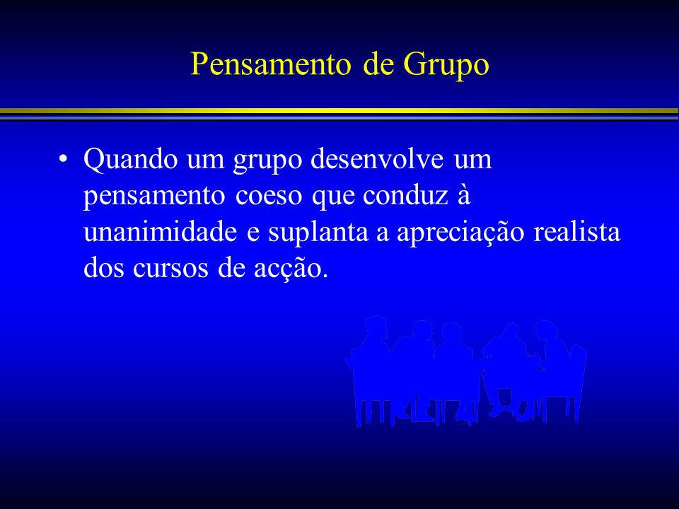Pensamento de GrupoQuando um grupo desenvolve um pensamento coeso que conduz à unanimidade e suplanta a apreciação realista dos cursos de acção.