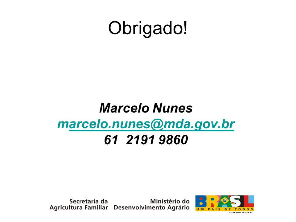 Obrigado! Marcelo Nunes marcelo.nunes@mda.gov.br 61 2191 9860