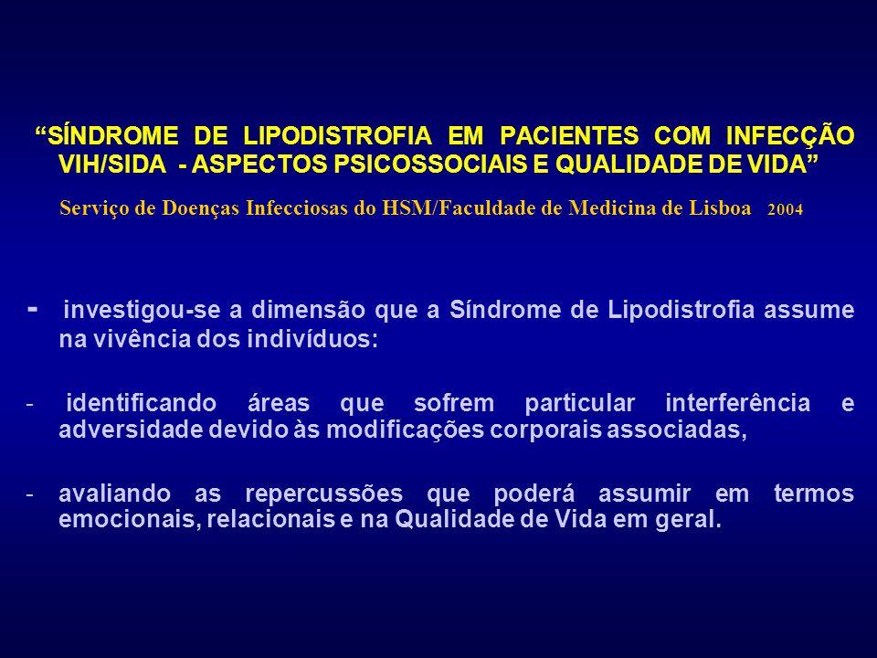 SÍNDROME DE LIPODISTROFIA EM PACIENTES COM INFECÇÃO VIH/SIDA - ASPECTOS PSICOSSOCIAIS E QUALIDADE DE VIDA
