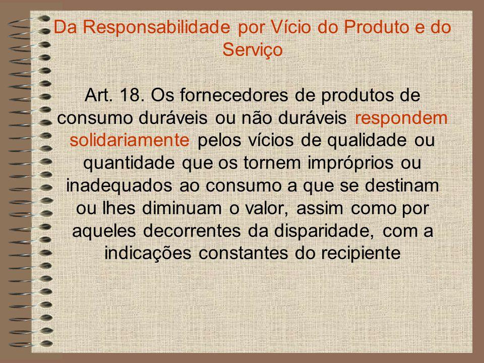 Da Responsabilidade por Vício do Produto e do Serviço Art. 18