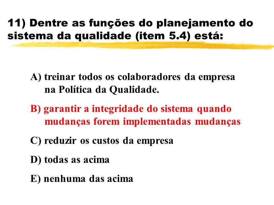 11) Dentre as funções do planejamento do sistema da qualidade (item 5