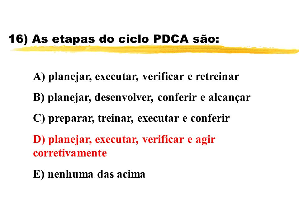 16) As etapas do ciclo PDCA são: