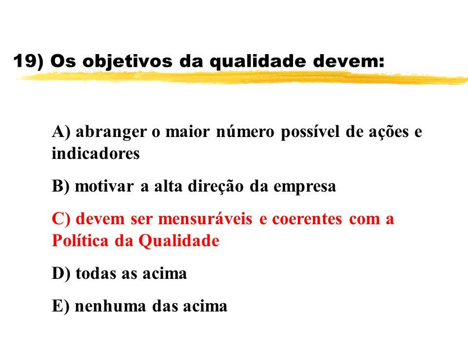 19) Os objetivos da qualidade devem: