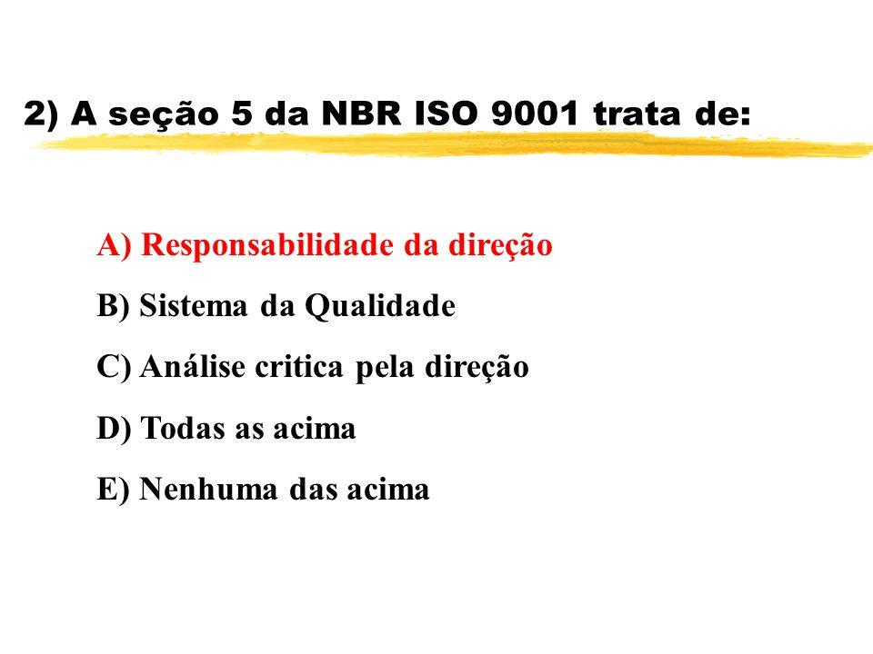 2) A seção 5 da NBR ISO 9001 trata de: