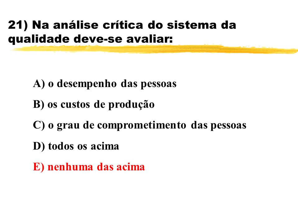 21) Na análise crítica do sistema da qualidade deve-se avaliar: