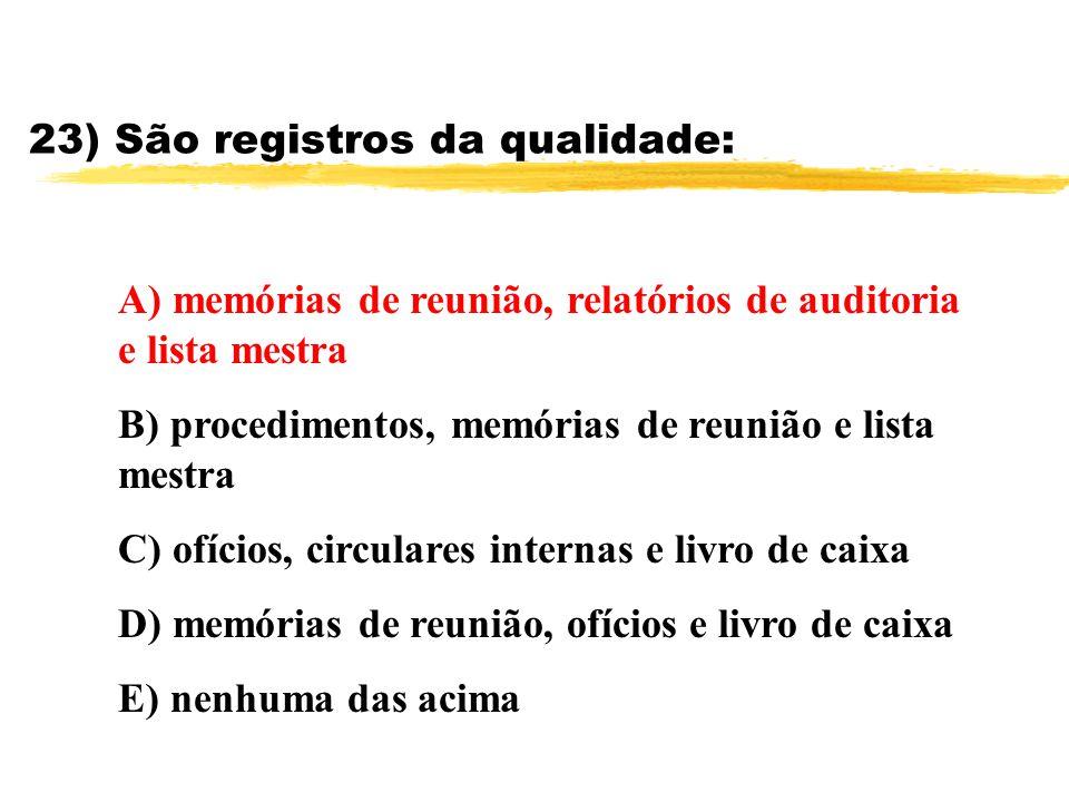 23) São registros da qualidade: