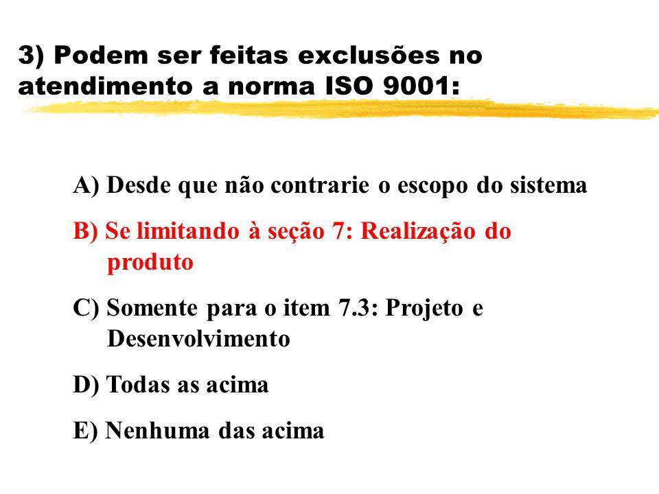 3) Podem ser feitas exclusões no atendimento a norma ISO 9001: