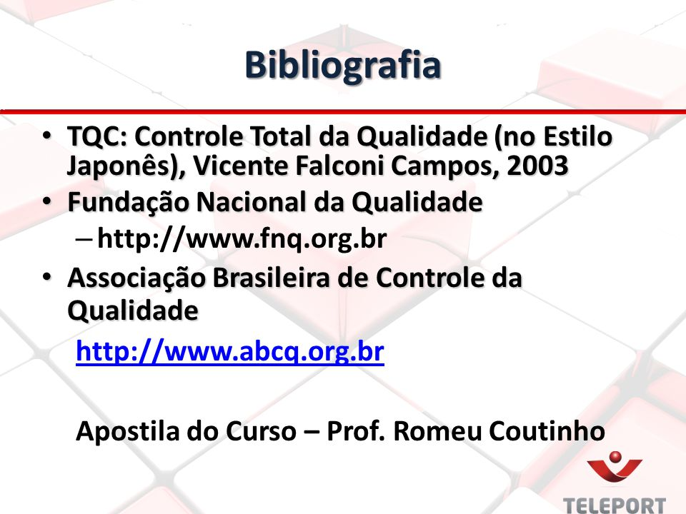 Bibliografia TQC: Controle Total da Qualidade (no Estilo Japonês), Vicente Falconi Campos, 2003. Fundação Nacional da Qualidade.