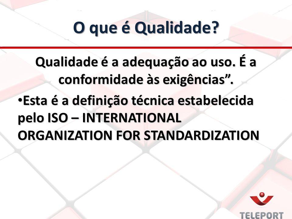 Qualidade é a adequação ao uso. É a conformidade às exigências .