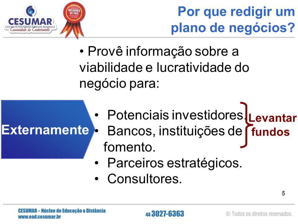 Provê informação sobre a viabilidade e lucratividade do negócio para: