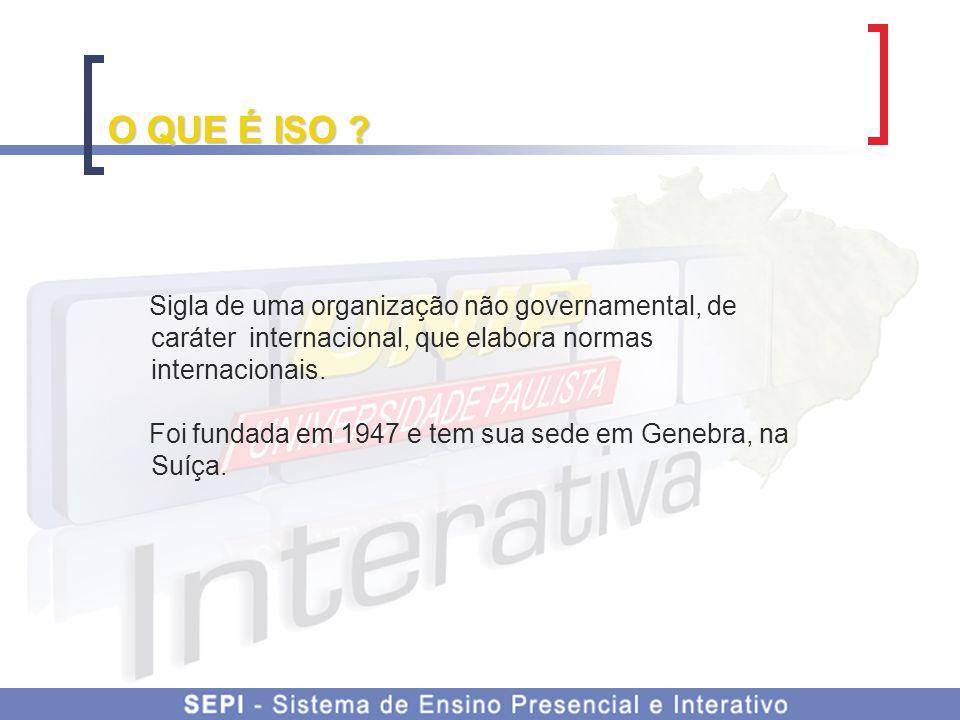 O QUE É ISO Sigla de uma organização não governamental, de caráter internacional, que elabora normas internacionais.