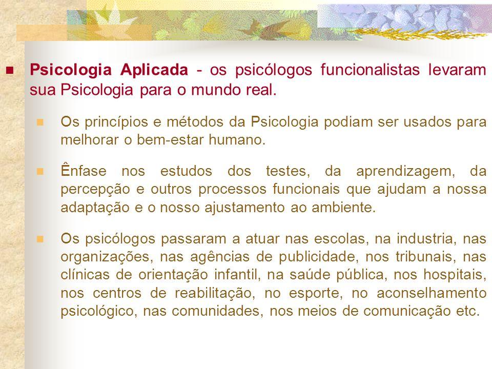 Psicologia Aplicada - os psicólogos funcionalistas levaram sua Psicologia para o mundo real.