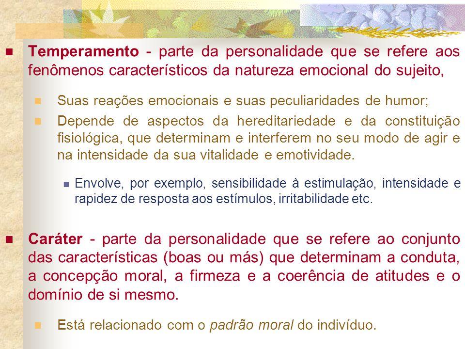 Temperamento - parte da personalidade que se refere aos fenômenos característicos da natureza emocional do sujeito,