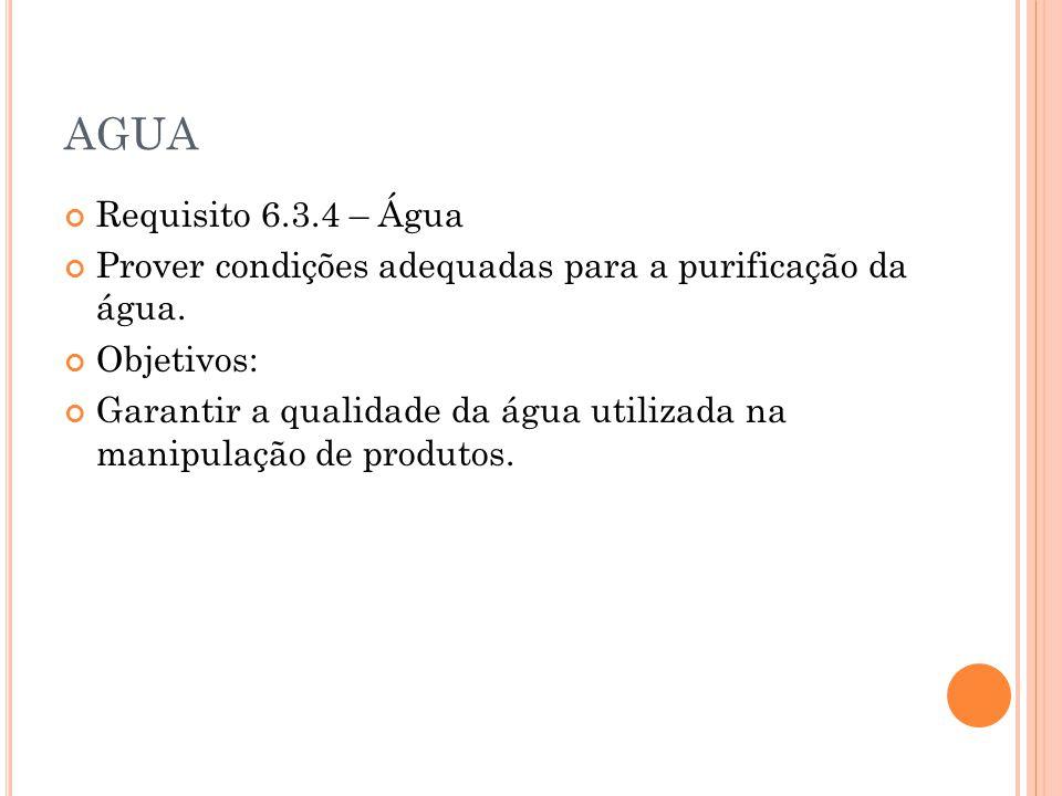 AGUA Requisito 6.3.4 – Água. Prover condições adequadas para a purificação da água. Objetivos:
