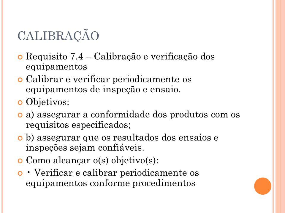 CALIBRAÇÃO Requisito 7.4 – Calibração e verificação dos equipamentos