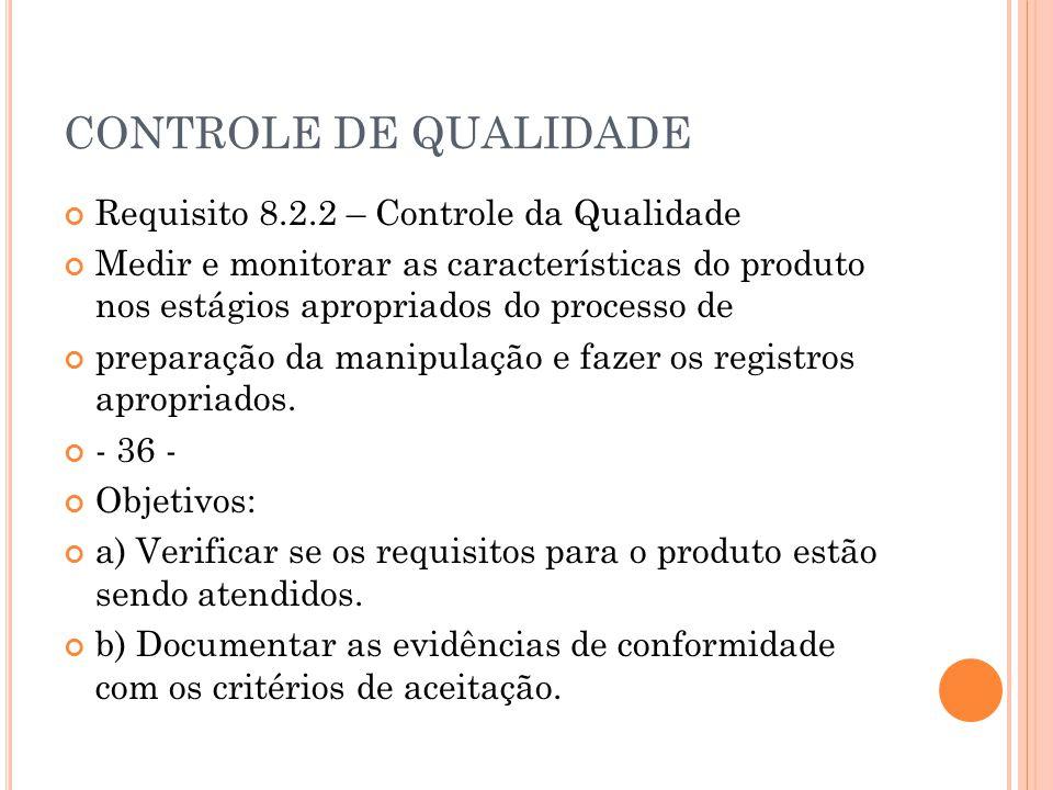 CONTROLE DE QUALIDADE Requisito 8.2.2 – Controle da Qualidade