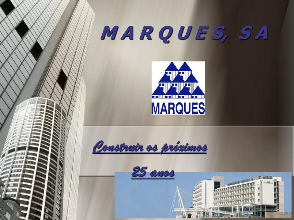M A R Q U E S, S A Construir os próximos 25 anos