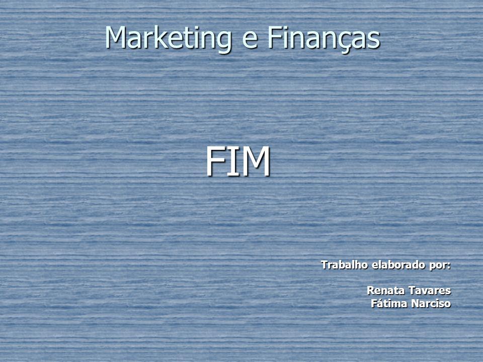 FIM Marketing e Finanças Trabalho elaborado por: Renata Tavares