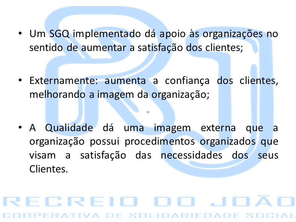 Um SGQ implementado dá apoio às organizações no sentido de aumentar a satisfação dos clientes;