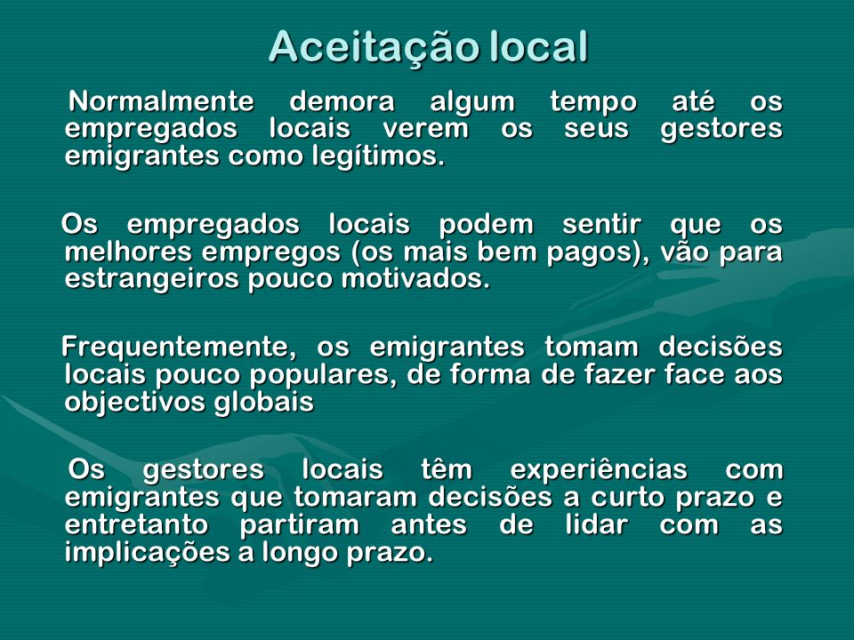 Aceitação local Normalmente demora algum tempo até os empregados locais verem os seus gestores emigrantes como legítimos.