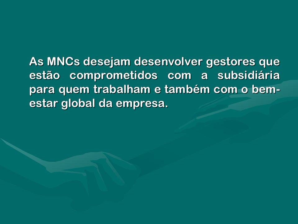 As MNCs desejam desenvolver gestores que estão comprometidos com a subsidiária para quem trabalham e também com o bem-estar global da empresa.