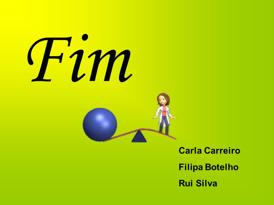 Fim Carla Carreiro Filipa Botelho Rui Silva