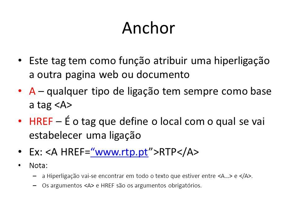 Anchor Este tag tem como função atribuir uma hiperligação a outra pagina web ou documento.