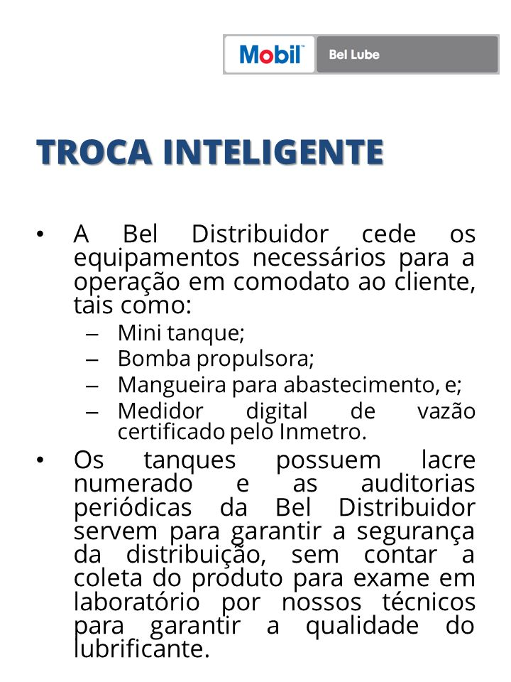 TROCA INTELIGENTE A Bel Distribuidor cede os equipamentos necessários para a operação em comodato ao cliente, tais como: