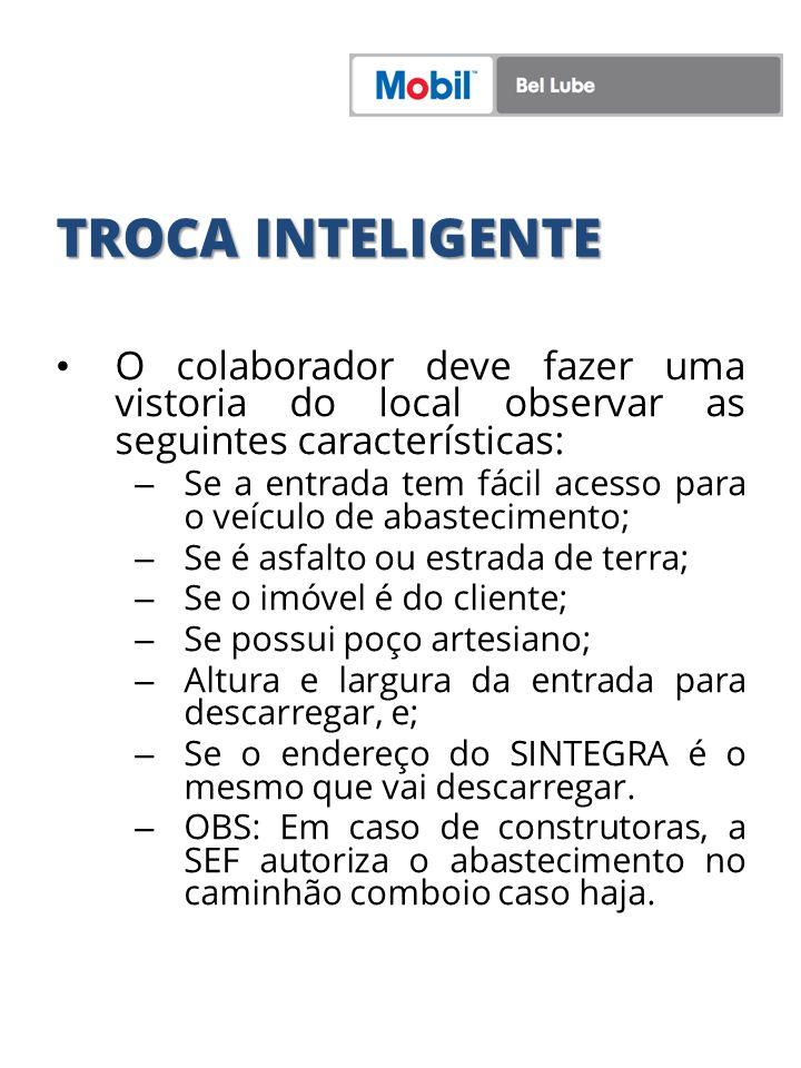 TROCA INTELIGENTE O colaborador deve fazer uma vistoria do local observar as seguintes características: