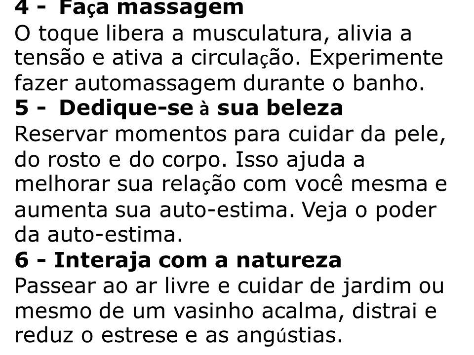 4 - Faça massagem O toque libera a musculatura, alivia a tensão e ativa a circulação.